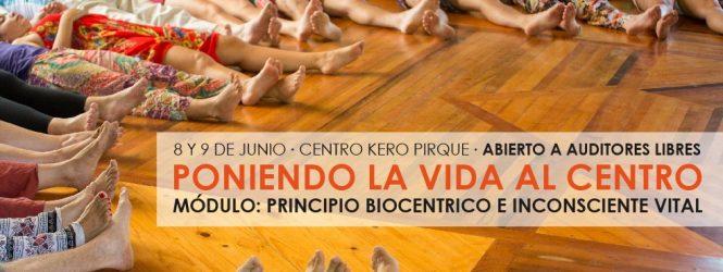 Poniendo la vida al centro –  Módulo: Principio Biocentrico e Inconciente vital